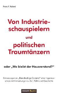 Cover Von Industrieschauspielern und politischen Traumtänzern
