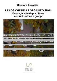 Cover LE LOGICHE DELLE ORGANIZZAZIONI Potere, leadership, cultura, comunicazione e gruppi