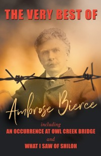 Cover Very Best of Ambrose Bierce - Including An Occurence at Owl Creek Bridge and What I Saw of Shiloh