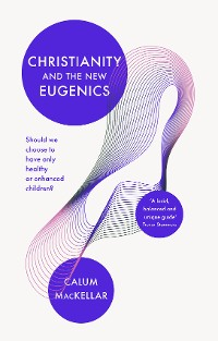 Cover Christianity and the New Eugenics