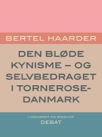 Cover Den bløde kynisme - og selvbedraget i Tornerose-Danmark