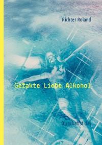 Cover Gefakte Liebe Alkohol