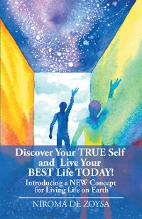 Cover Discover Your True Self and Live Your Best Life Today!