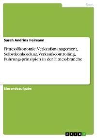 Cover Fitnessökonomie. Verkaufsmanagement, Selbstkonkordanz, Verkaufscontrolling, Führungsprinzipien in der Fitnessbranche