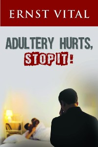 Cover ADULTERY HURTS, STOP IT!
