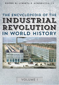 Cover The Encyclopedia of the Industrial Revolution in World History