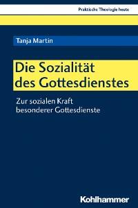 Cover Die Sozialität des Gottesdienstes