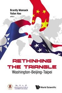 Cover Rethinking The Triangle: Washington-beijing-taipei