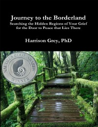 Cover Journey to the Borderland: Searching the Hidden Regions of Your Grief for the Door to Peace That Lies There