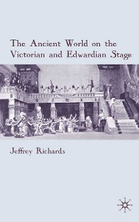 Cover The Ancient World on the Victorian and Edwardian Stage