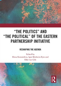 Cover 'The Politics' and 'The Political' of the Eastern Partnership Initiative