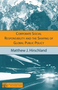 Cover Corporate Social Responsibility and the Shaping of Global Public Policy