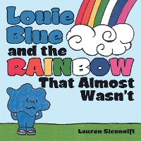 Cover Louie Blue and the Rainbow That Almost Wasn't