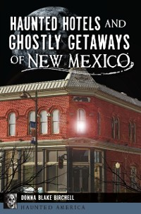 Cover Haunted Hotels and Ghostly Getaways of New Mexico