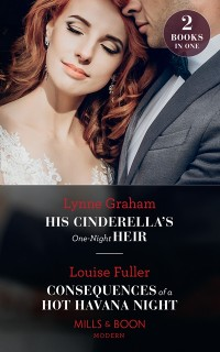 Cover His Cinderella's One-Night Heir / Consequences Of A Hot Havana Night: His Cinderella's One-Night Heir / Consequences of a Hot Havana Night (Mills & Boon Modern)