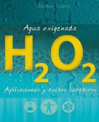 Cover Agua oxigenada: aplicaciones y éxitos curativos