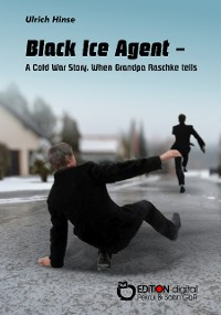 Cover Black Ice Agent - A Cold War Story