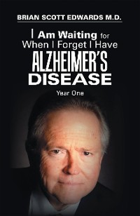 Cover I Am Waiting for When I Forget I Have Alzheimer's Disease