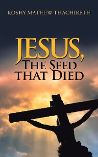 Cover Jesus, the Seed That Died