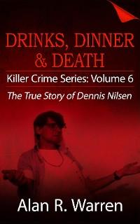 Cover Dinner, Drinks & Death ; The True Story of Dennis Nilsen