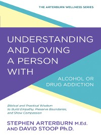 Cover Understanding and Loving a Person with Alcohol or Drug Addiction