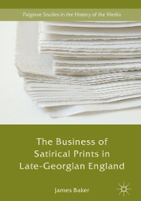 Cover The Business of Satirical Prints in Late-Georgian England