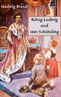 Cover König Ludwig und sein Schützling