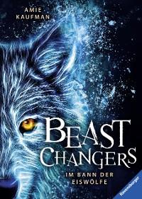 Cover Beast Changers, Band 1: Im Bann der Eiswölfe