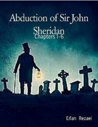 Cover Abduction of Sir John Sheridan:Chapters 1 to 6