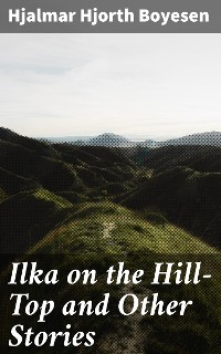Cover Ilka on the Hill-Top and Other Stories