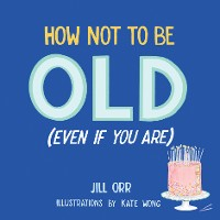 Cover How Not to Be Old (Even If You Are)