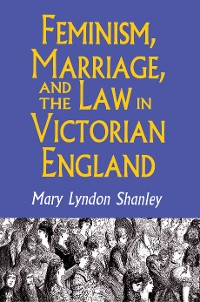 Cover Feminism, Marriage, and the Law in Victorian England, 1850-1895