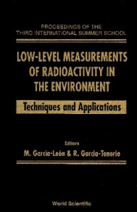 Cover Low-level Measurements Of Radioactivity In The Environment : Techniques And Applications - Proceedings Of The Third International Summer School