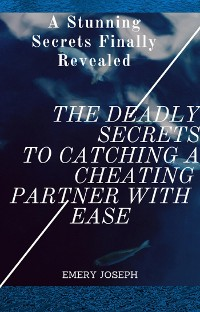 Cover The Deadly Secrets to Catching a Cheating Partner with Ease