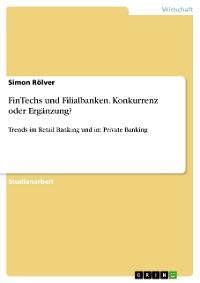 Cover FinTechs und Filialbanken. Konkurrenz oder Ergänzung?