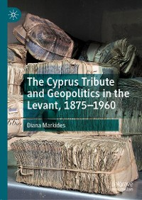 Cover The Cyprus Tribute and Geopolitics in the Levant, 1875–1960
