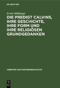 Cover Die Predigt Calvins, ihre Geschichte, ihre Form und ihre religiösen Grundgedanken