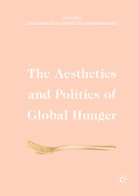 Cover The Aesthetics and Politics of Global Hunger