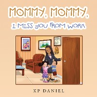 Cover Mommy, Mommy, I Miss You from Work