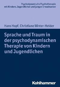 Cover Sprache und Traum in der psychodynamischen Therapie von Kindern und Jugendlichen