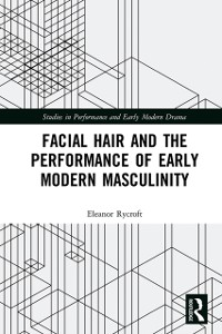 Cover Facial Hair and the Performance of Early Modern Masculinity