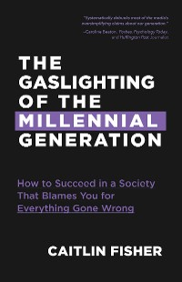 Cover The  Gaslighting of the Millennial Generation