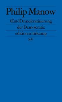 Cover (Ent-)Demokratisierung der Demokratie