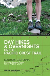 Cover Day Hikes and Overnights on the Pacific Crest Trail: Southern California: From the Mexican Border to Los Angeles County