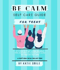 Cover Be calm self care guide for teens