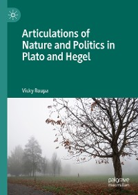 Cover Articulations of Nature and Politics in Plato and Hegel