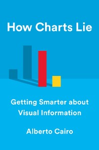 Cover How Charts Lie: Getting Smarter about Visual Information