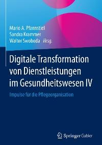 Cover Digitale Transformation von Dienstleistungen im Gesundheitswesen IV