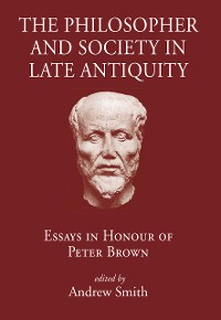 Cover The Philosopher and Society in Late Antiquity