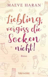 Cover Liebling, vergiss die Socken nicht!
